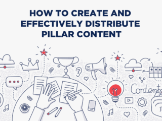 How to Create and Effectively Distribute Pillar Content